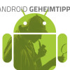 Android – Geheime Tipps